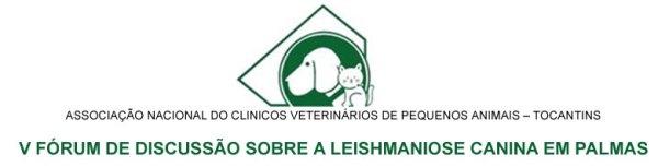 V FÓRUM DE DISCUSSÃO SOBRE A LEISHMANIOSE  CANINA EM PALMAS